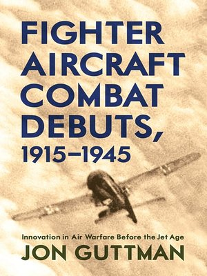 cover image of Fighter Aircraft Combat Debuts, 1915–1945