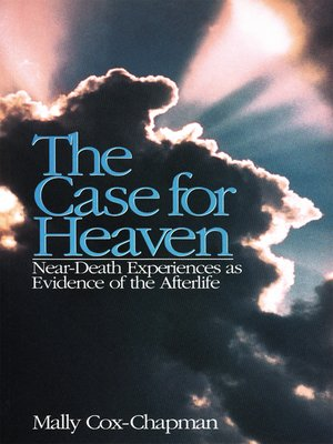cover image of The Case for Heaven, Near Death Experiences as Evidence of the Afterlife