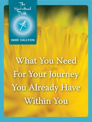 cover image of What You Need For Your Journey You Already Have Within You