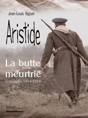 cover image of Aristide, la butte meurtrie (Vauquois 1914-1918)
