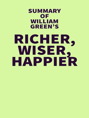 cover image of Summary of William Green's Richer, Wiser, Happier
