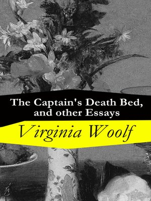 The Captains Death Bed And Other Essays By Virginia Woolf  The Captains Death Bed And Other Essays By Virginia Woolf  Overdrive  Rakuten Overdrive Ebooks Audiobooks And Videos For Libraries Need Help Creating A Business Plan also Critical Essay Thesis Statement  Persuasive Essay Thesis