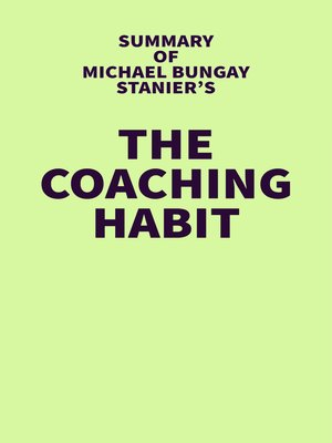 cover image of Summary of Michael Bungay Stanier's the Coaching Habit