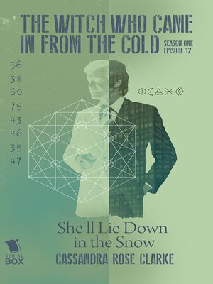 cover image of She'll Lie Down In the Snow (The Witch Who Came In From the Cold Season 1 Episode 12)