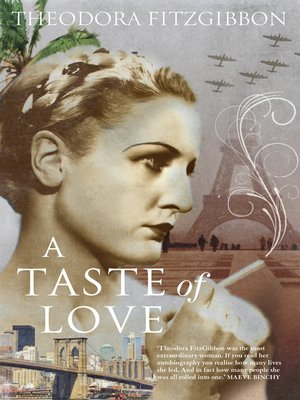 cover image of A Taste of Love, the Memoirs of Bohemian Irish Food Writer Theodora FitzGibbon