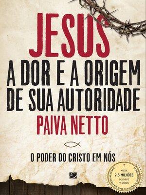 cover image of Jesus, a Dor E a Origem De Sua Autoridade