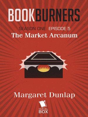 cover image of Market Arcanum (Bookburners Season 1 Episode 5)