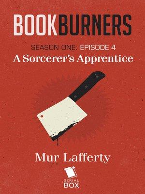 cover image of A Sorcerer's Apprentice (Bookburners Season 1 Episode 4)