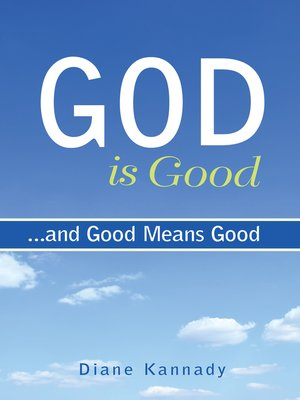 cover image of God Is Good...and Good Means Good