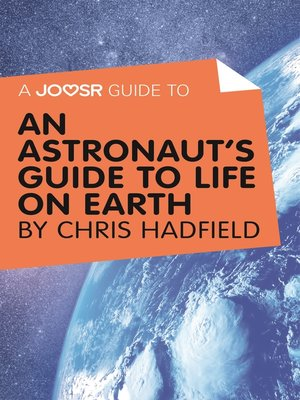 cover image of A Joosr Guide to... an Astronaut's Guide to Life on Earth by Chris Hadfield