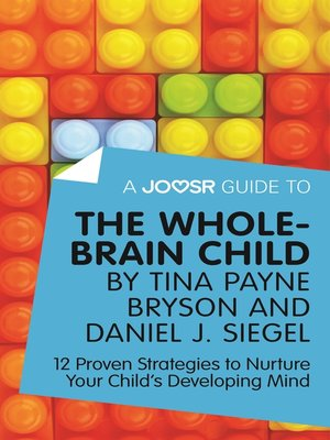 cover image of A Joosr Guide to... the Whole-Brain Child by Tina Payne Bryson and Daniel J. Siegel