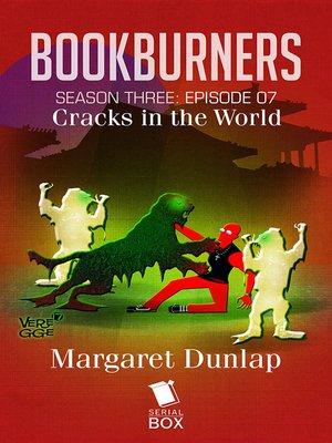 cover image of Cracks in the World (Bookburners Season 3 Episode 7)