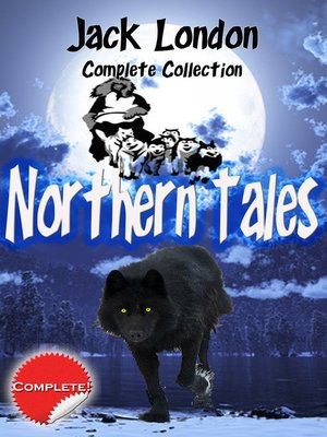 cover image of Jack London Complete Collection Northern Tales (annotated)