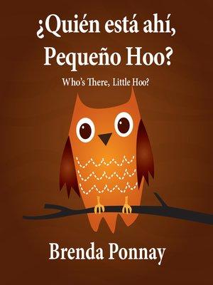 cover image of Who's there, Little Hoo? / ¿Quién está ahí, Pequeño Hoo?