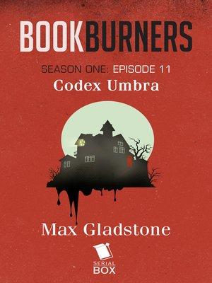 cover image of Codex Umbra (Bookburners Season 1 Episode 11)
