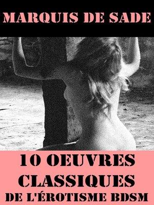 cover image of 10 Oeuvres du Marquis de Sade (Classiques de l'érotisme BDSM)