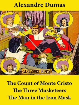 cover image of The Count of Monte Cristo, the Three Musketeers, and the Man in the Iron Mask