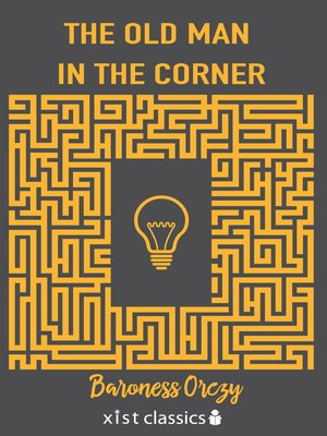The Old Man In The Corner By Baroness Emmuska Orczy Overdrive