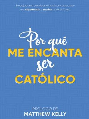cover image of Por Qué Me Encanta Ser Católico