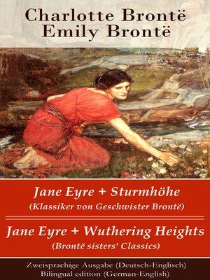 cover image of Jane Eyre + Sturmhöhe (Klassiker von Geschwister Brontë) / Jane Eyre + Wuthering Heights (Brontë sisters' Classics)--Zweisprachige Ausgabe (Deutsch-Englisch) / Bilingual edition (German-English)