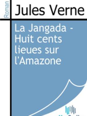 cover image of La Jangada - Huit cents lieues sur l'Amazone
