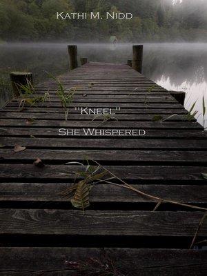 """cover image of """"Kneel"""" She Whispered"""