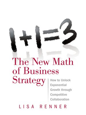 cover image of 1+1=3 the New Math of Business Strategy