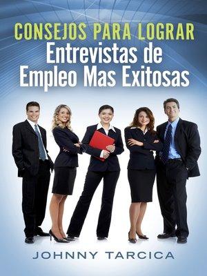 cover image of Consejos Para Lograr Entrevistas de Empleo Mas Exitosas
