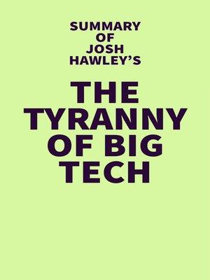 cover image of Summary of Josh Hawley's the Tyranny of Big Tech