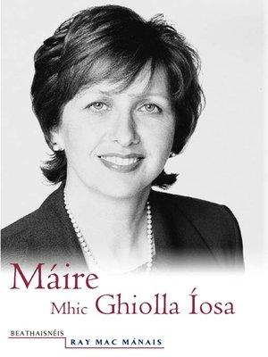 cover image of Máire Mhic Ghiolla Íosa