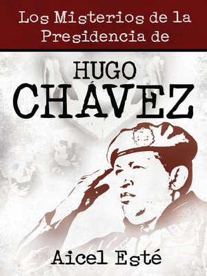 cover image of Los Misterios De La Presidencia De Hugo Chavez