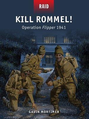 cover image of Kill Rommel!--Operation Flipper 1941