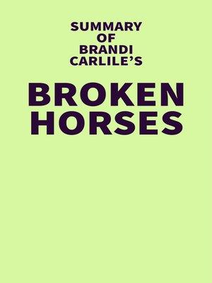 cover image of Summary of Brandi Carlile's Broken Horses