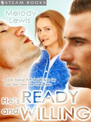 Hes Ready And Willing A Sexy Bisexual Mmf Straight Goes Gay Erotic Short Story From Steam Books