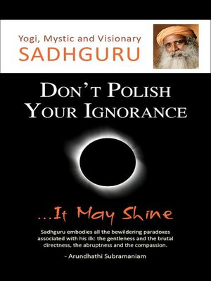 cover image of Don't Polish Your Ignorance...It May Shine