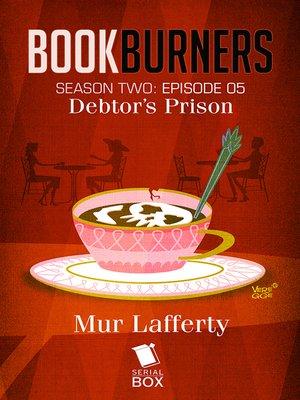 cover image of Debtor's Prison (Bookburners Season 2 Episode 5