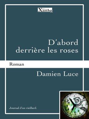 cover image of D'abord derrière les roses