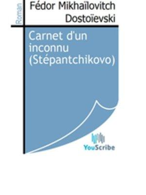 cover image of Carnet d'un inconnu (Stépantchikovo)