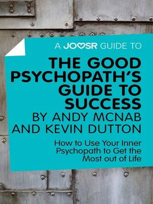 cover image of A Joosr Guide to... the Good Psychopath's Guide to Success by Andy McNab and Kevin Dutton
