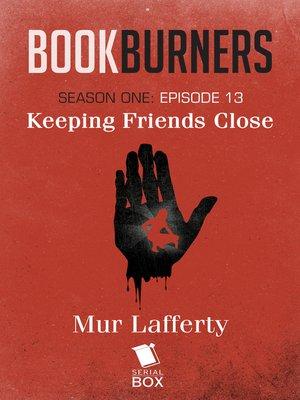 cover image of Keeping Friends Close (Bookburners Season 1 Episode 13)