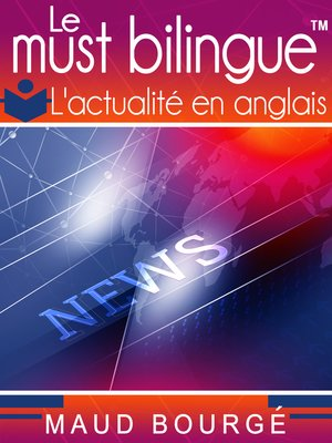 cover image of Le must bilingue<sup>TM</sup>--L'actualité en anglais