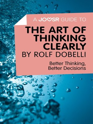 cover image of A Joosr Guide to... the Art of Thinking Clearly by Rolf Dobelli