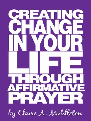 cover image of Creating Change in Your Life Through Affirmative Prayer