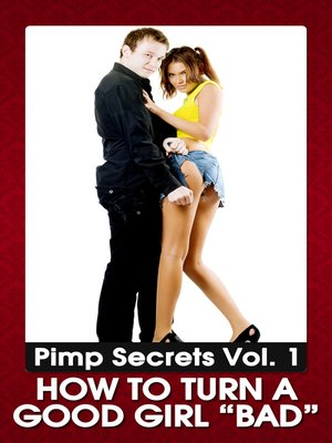 "cover image of PIMP SECRETS VOL. 1--How to Turn a Good Girl ""BAD"" (Bring Out the Sexy, Wild, and Kinky Side of Any Woman)"