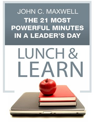 cover image of The 21 Most Powerful Minutes in a Leader's Day Lunch & Learn