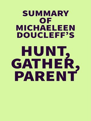 cover image of Summary of Michaeleen Doucleff's Hunt, Gather, Parent