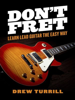 cover image of Don't Fret--Learn Lead Guitar the Easy Way
