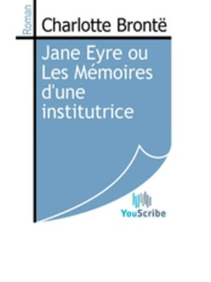 cover image of Jane Eyre ou Les Mémoires d'une institutrice