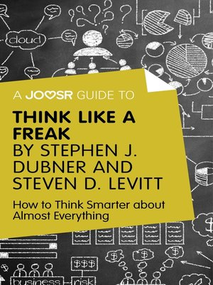 cover image of A Joosr Guide to... Think Like a Freak by Stephen J. Dubner and Steven D. Levitt