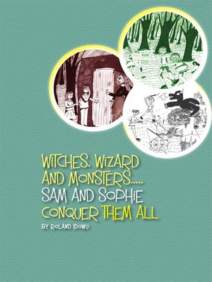 cover image of Witches, Wizard and Monsters... Sam and Sophie Conquer Them All